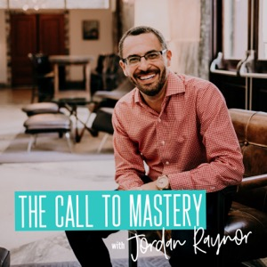 The Call to Mastery with Jordan Raynor