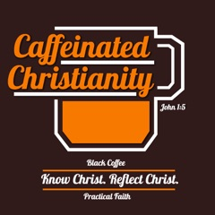 Caffeinated Christianity