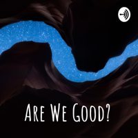 Are We Good? podcast