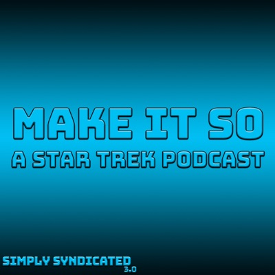 Make It So - A Star Trek Podcast:Simply Syndicated