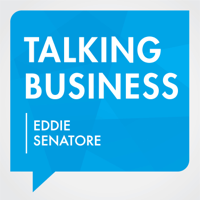 Talking Business with Eddie Senatore podcast