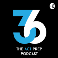 36: The ACT Prep Podcast podcast