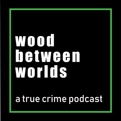 Wood Between Worlds