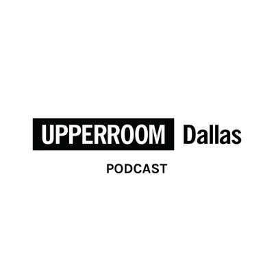 UPPERROOM DALLAS Podcast