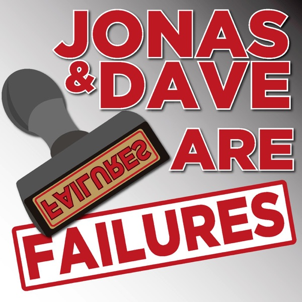 Jonas and Dave are Failures
