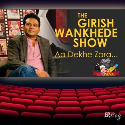 The Girish Wankhede Show: Aa Dekhe Zara:Ep.Log Media