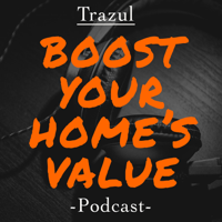 Trazul: Boost Your Home's Value podcast