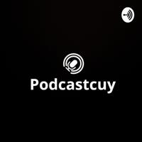 Podcastcuy podcast
