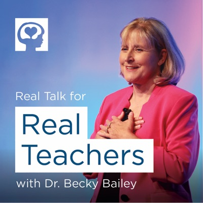 Real Talk For Real Teachers with Dr. Becky Bailey