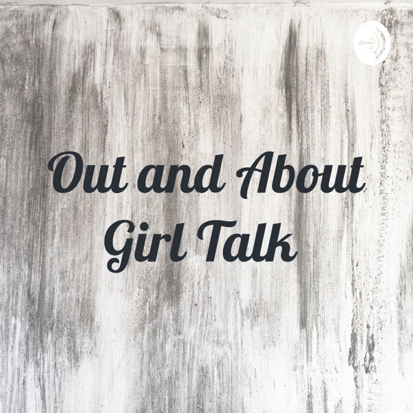 Out and About Girl Talk