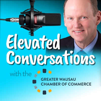 Elevated Conversations with the Greater Wausau Chamber of Commerce
