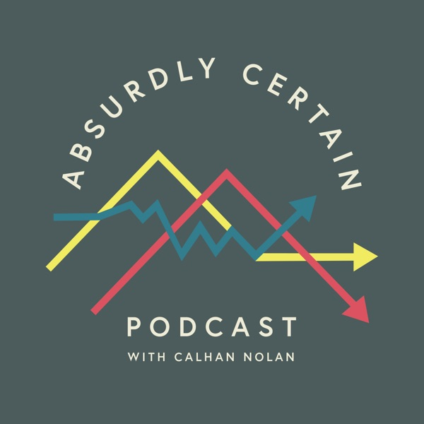 Absurdly Certain Podcast w/ Calhan Nolan