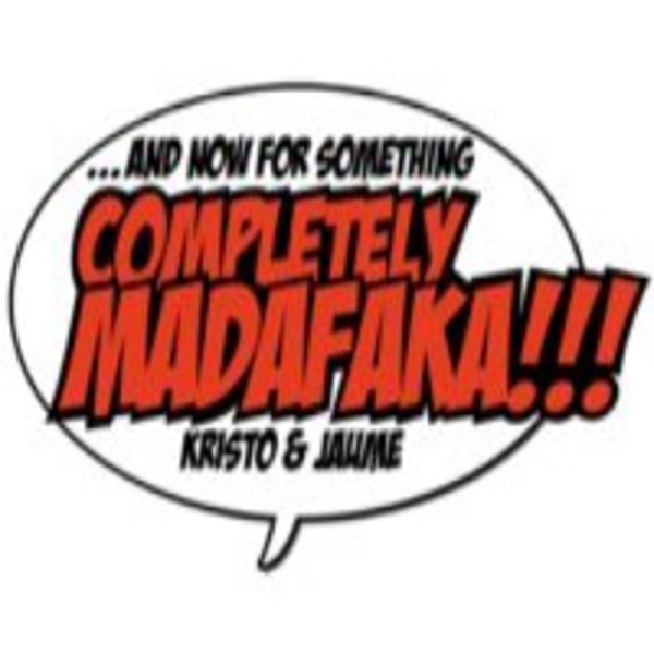 And now for something completely MADAFAKA!!!
