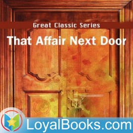 That Affair Next Door by Anna Katharine Green on Apple Podcasts