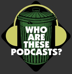 Who Are These Podcasts?