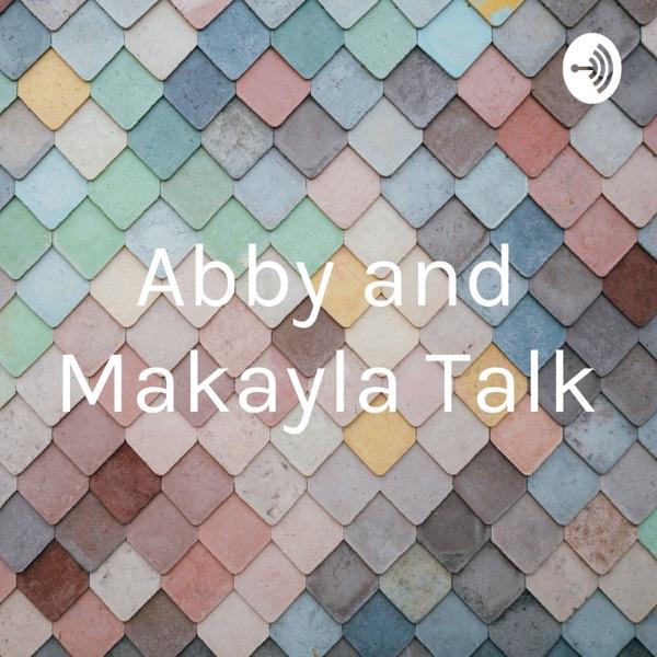 Abby and Makayla Talk