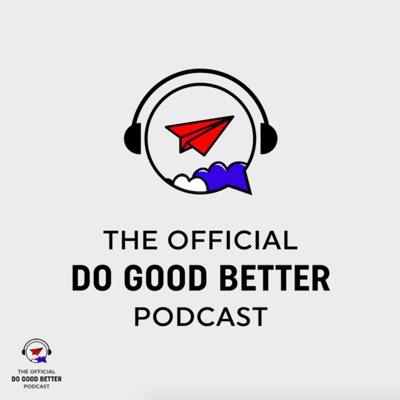 The Official Do Good Better Podcast