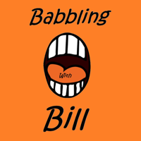Babbling With Bill podcast
