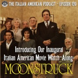 "IAP139 - Introducing the Inaugural ""Italian American Podcast Movie Watch-Along"" with Moonstruck"