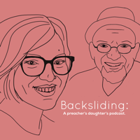 Backsliding: A Preacher's Daughter's Podcast podcast