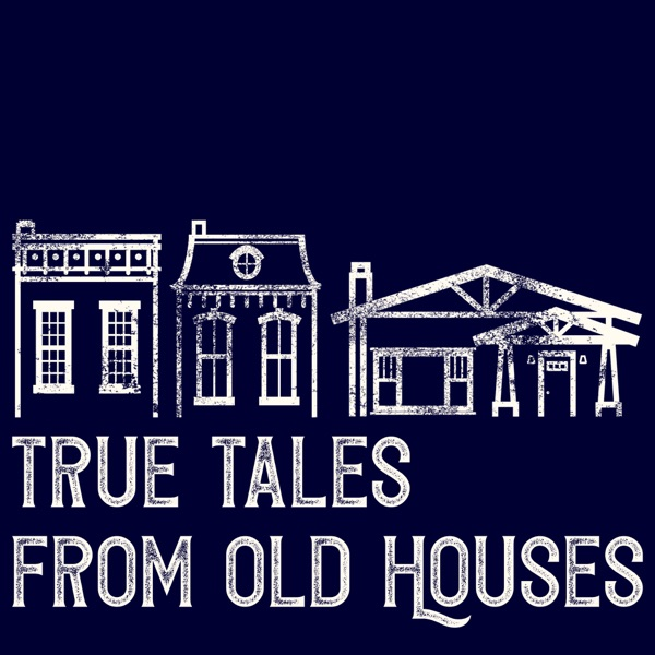 True Tales From Old Houses