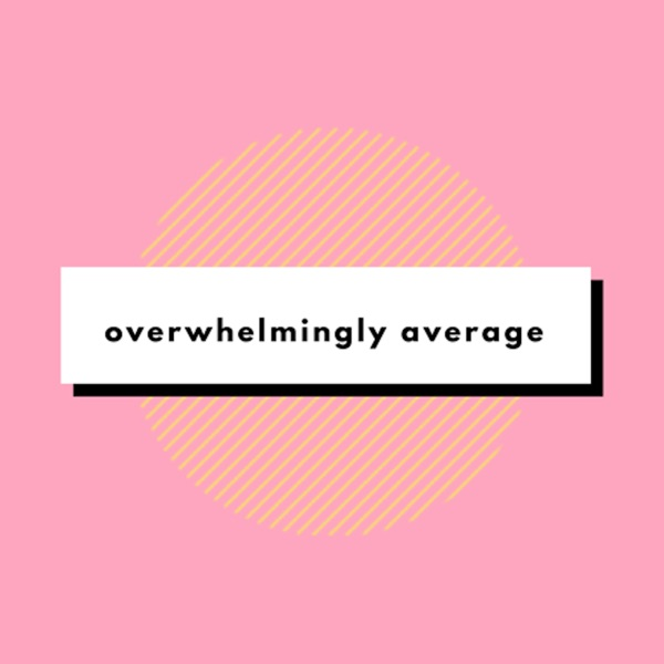 Overwhelmingly Average Podcast