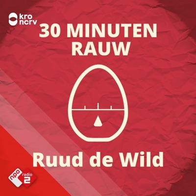 30 MINUTEN RAUW door Ruud de Wild:NPO Radio 2 / KRO-NCRV