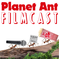 Planet Ant Filmcast podcast