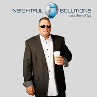 Insightful Solutions with Adon Rigg podcast