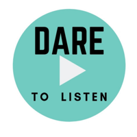 Dare To Listen, the podcast podcast