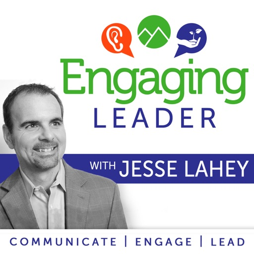 Cover image of Engaging Leader: Leadership communication principles to engage your team - hosted by Jesse Lahey, Workforce Communication