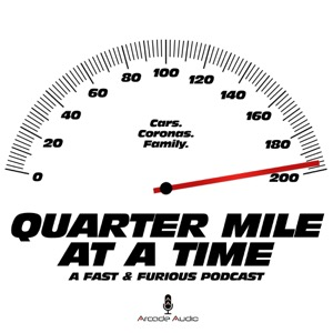 Quarter Mile at a Time: A Fast & Furious Podcast
