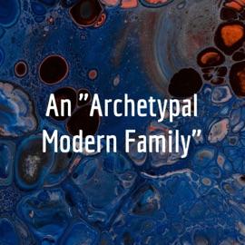 An Archetypal Modern Family
