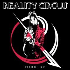 The Reality Circus w/ PIERRE XO