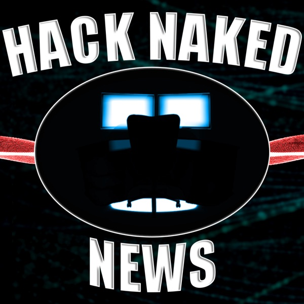 July 23, 2019 - Hack Naked News #228