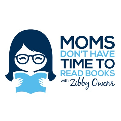 Moms Don't Have Time to Read Books:Zibby Owens