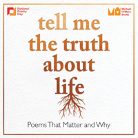 Tell Me The Truth About Life: Poems That Matter and Why podcast
