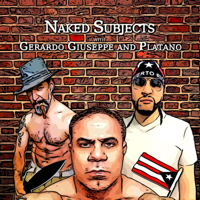 Naked Subjects with Gerardo, Giuseppe and Platano podcast