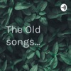 The Old songs...
