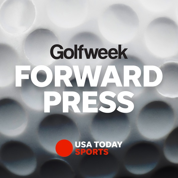 The Forward Press Podcast from Golfweek.com