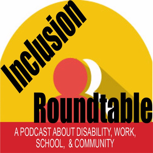 Inclusion Roundtable Podcast, from VCU RRTC