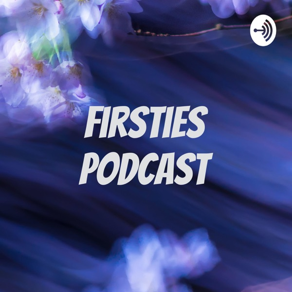 Firsties Podcast