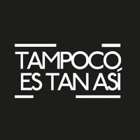 Tampoco Es Tan Así podcast