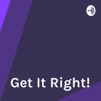 Get It Right! podcast