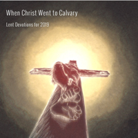 When Christ Went to Calvary podcast