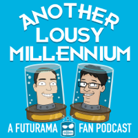 Another Lousy Millennium: A Futurama Fan Podcast podcast