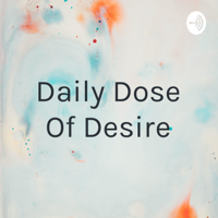 Daily Dose Of Desire podcast