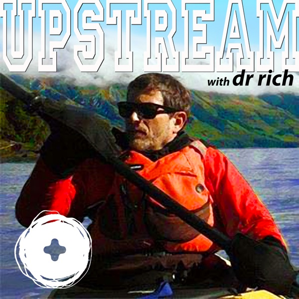 Upstream with Dr. Rich
