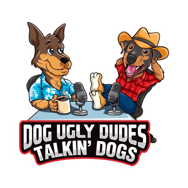 Dog Ugly Dudes Talkin' Dogs
