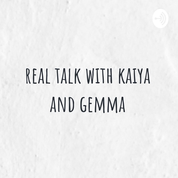 real talk with kaiya and gemma